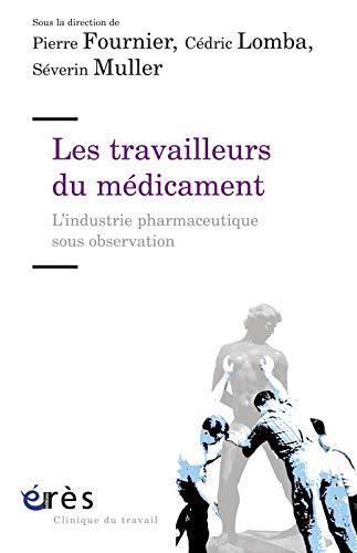 9782749242781: Les travailleurs du m�dicament : L'industrie pharmaceutique sous observation