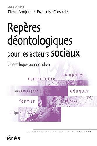 Repères déontologiques pour les acteurs sociaux : Une éthique au quotidien: ...