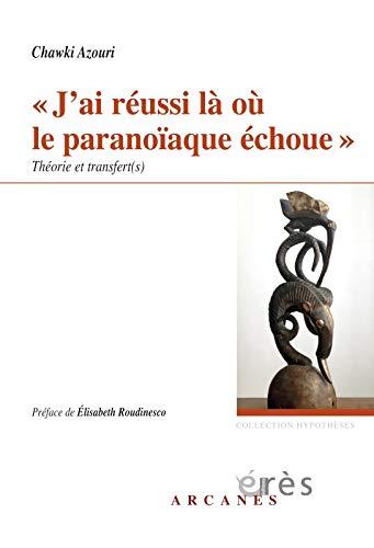 9782749246291: J'ai r�ussi l� o� le parano�aque �choue : Th�orie et transfert(s)