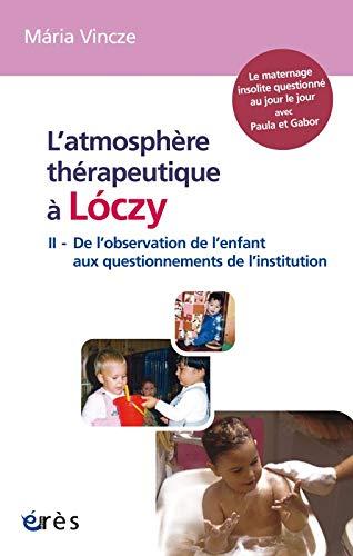 L'atmosphère thérapeutique à Loczy : Tome 2, De l'observation de l&#...