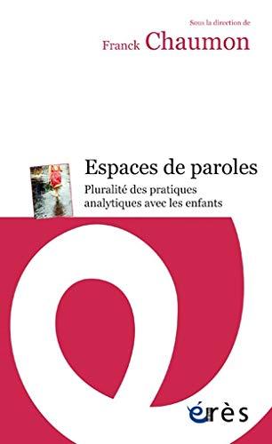 ESPACES DE PAROLES : PLURALITÉ DES PRATIQUES ANALYTIQUES AVEC LES ENFANTS: CHAUMON FRANCK