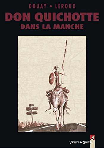 DON QUICHOTTE T01 : DON QUICHOTTE DANS LA MANCHE: LEROUX DENIS