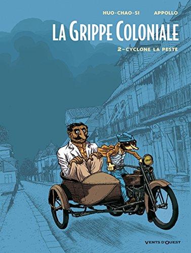 GRIPPE COLONIALE (LA) T.02 : CYCLONE LA PESTE: APPOLLO