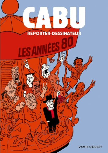 9782749304465: Cabu reporter-dessinateur : Les années 80 (French Edition)