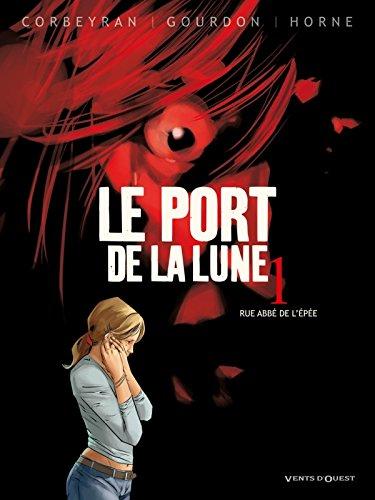PORT DE LA LUNE (LE) T.01 : RUE ABBÉ DE L'ÉPÉE: CORBEYRAN ÉRIC