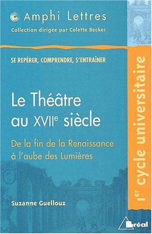 9782749500232: Le th�atre au XVII�me si�cle. De la fin de la Renaissance � l'aube des Lumi�res