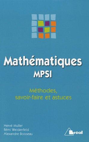 Mathématiques MPSI : Méthodes, savoir-faire et astuces: Weidenfeld,R�mi. Muller, ...