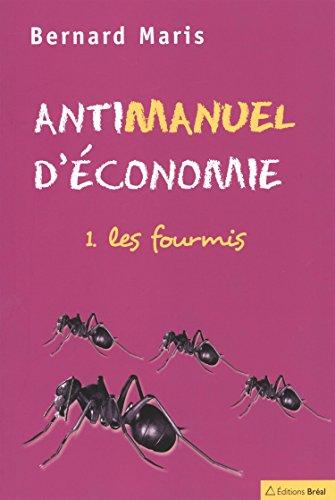9782749500782: Antimanuel d'économie : Tome 1, Les fourmis (French edition)