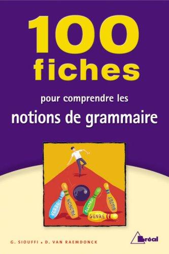 9782749503028: 100 fiches pour comprendre les notions de grammaire