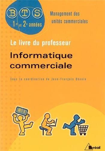 9782749504261: Informatique commerciale BTS MUC : Livre du professeur