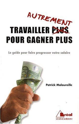 9782749508443: Travailler autrement pour gagner plus : Le guide pour faire progresser votre salaire