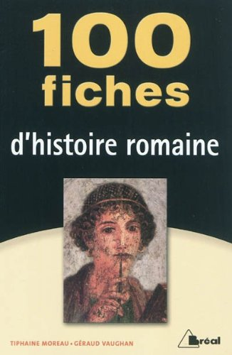 100 fiches d'histoire romaine: Moreau Tiphaine, Vaughan Géraud