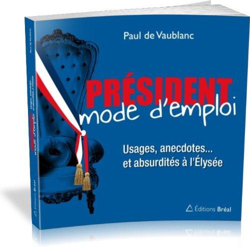 9782749530963: président mode d'emploi ; usages, anecdotes... et absurdités à l'Elysée