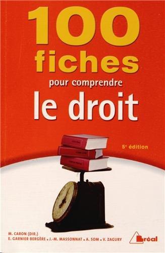100 fiches pour comprendre le droit: Antoine Som; Estelle Garnier Bergère; Jean-Marie Massonnat; ...