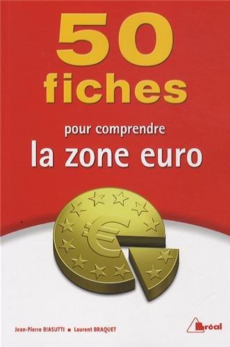 50 fiches pour comprendre la zone euro: Laurent Braquet, Jean-Pierre
