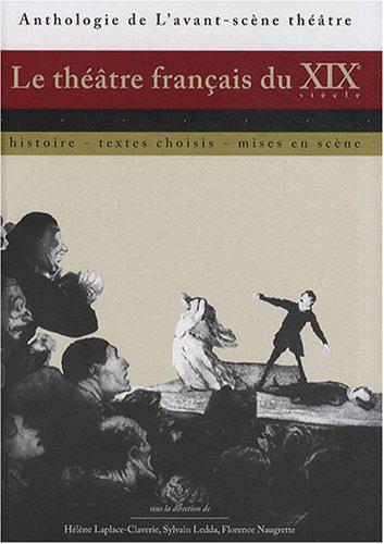 9782749810690: Le théâtre français du XIXe siècle : Histoire, textes choisis, mises en scène