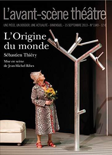 9782749812571: L'Avant-scène théâtre, N° 1349, 15 septembre 2013 : L'origine du monde
