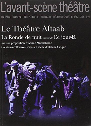 9782749812687: L'Avant-scène théâtre, N° 1353-1354, Décembre 2013 : Le Théâtre Aftaab : La Ronde de nuit suivie de Ce jour-là