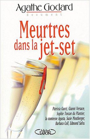 9782749901237: Meurtres dans la jet-set : Gucci - Versae - Safra - Su-Zie Mostberger - Francesca Agusta et les autres