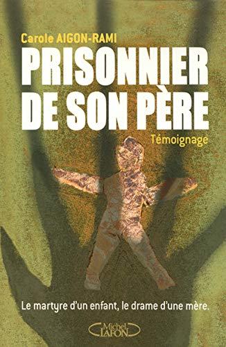 9782749902913: Prisonnier de son père : Le martyre d'un enfant, le drame d'une mère