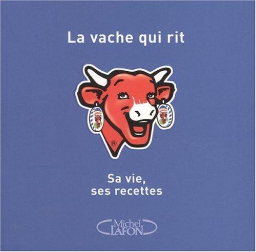 9782749905686: La Vache qui rit : Sa vie, ses recettes