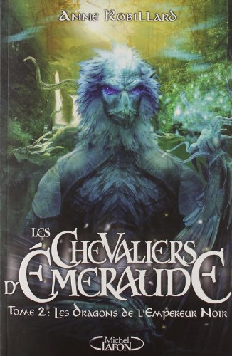 Les Chevaliers d'Emeraude, Tome 2 (French Edition): Anne Robillard