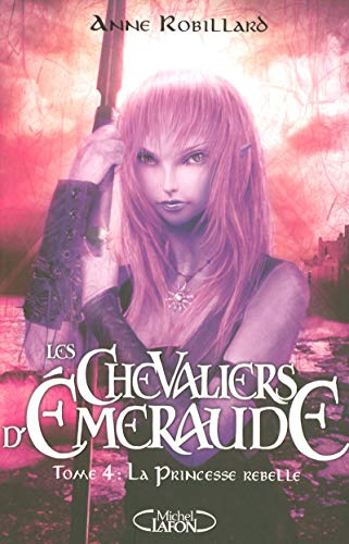 Les Chevaliers d'Emeraude, Tome 4 (French Edition): Anne Robillard