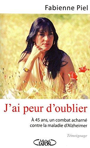 9782749910130: J'AI PEUR D'OUBLIER A QUARANTE-QUATRE ANS, J'AI LA