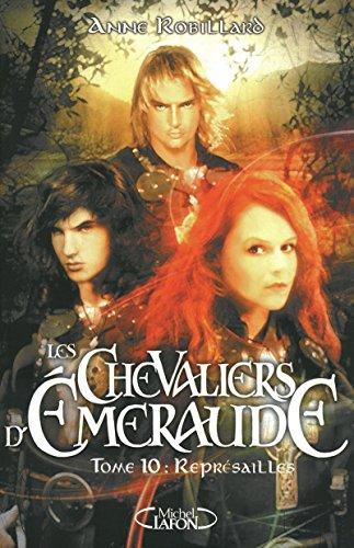 Les chevaliers d'emeraude, tome 10 : représailles - Anne Robillard