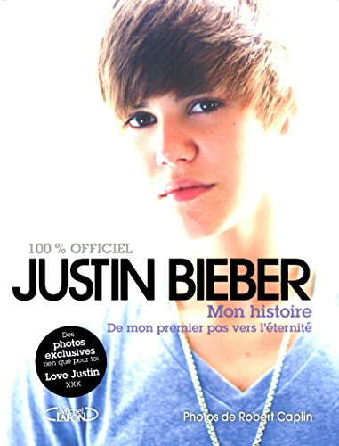 9782749913711: Justin Bieber : mon histoire 100% officiel (French Edition)