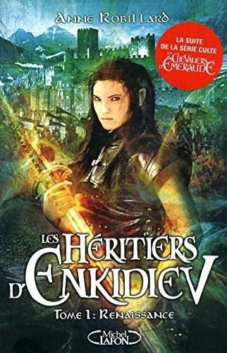 Les heritiers d'enkidiev - tome 1 renaissance: Anne Robillard