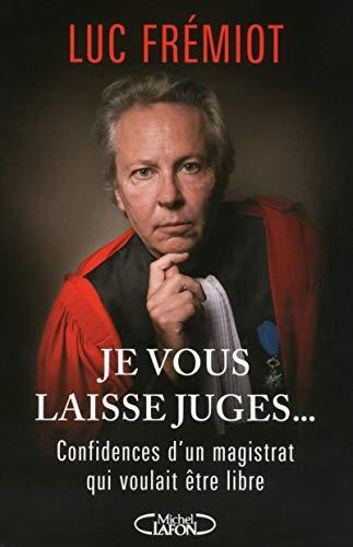 9782749921570: Je vous laisse juges... Confidences d'un magistrat qui voulait être libre