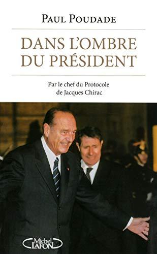 9782749921969: Dans l'ombre du Président - Par le chef du Protocole de Jacques Chirac