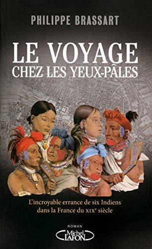 9782749925967: Le voyage chez les yeux-pâles : L'incroyable errance de six Indiens dans la France du XIXe siècle