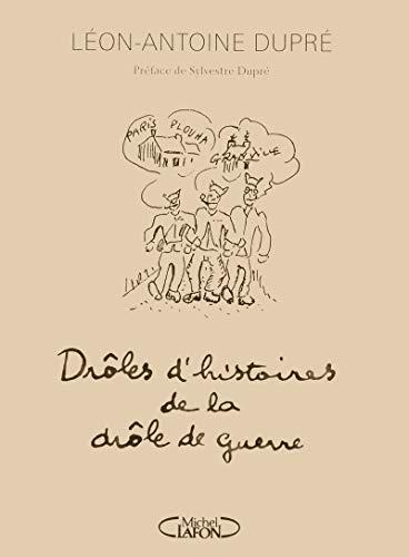 drôles d'histoires de la drôle de guerre: Leon-Antoine Dupre