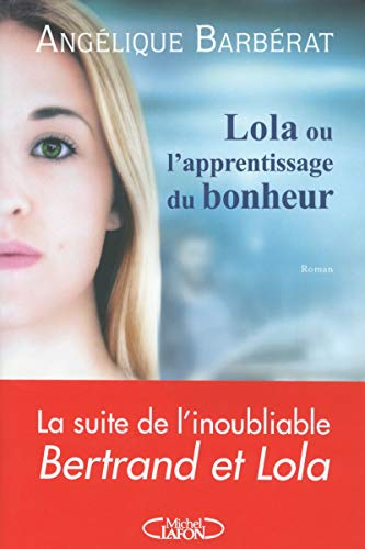 Lola ou L'apprentissage du bonheur: Barberat, Angélique