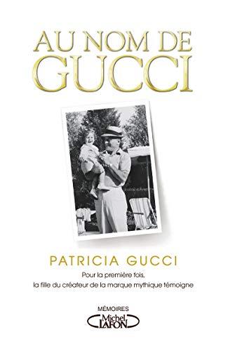 Au nom de Gucci 9782749929347 333pages. 23x15x3cm. Broché.