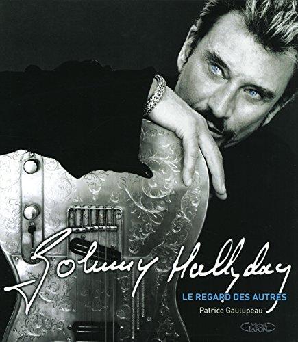 JOHNNY HALLYDAY - LE REGARD DES AUTRES: GAULUPEAU PATRICE