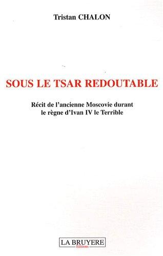 9782750003852: Sous Le Tsar Redoutable -Récit De L'Ancienne Moscovie Durant Le Règne D'Ivan Iv Le Terrible