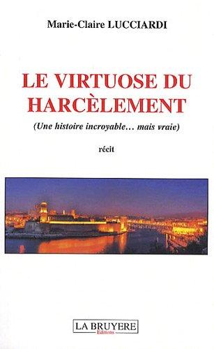 9782750005740: Le virtuose du harc�lement : (Une histoire incroyable...mais vrai)