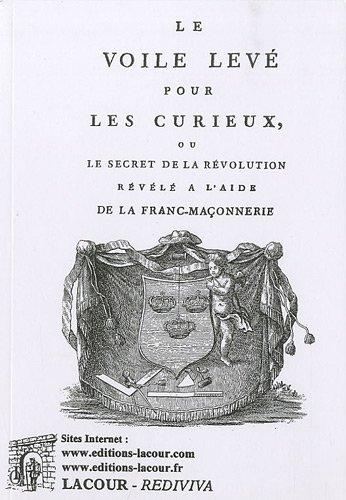 9782750424183: Le voile levé pour les curieux ou Le secret de la révolution révéléà l'aide de la franc-maçonnerie