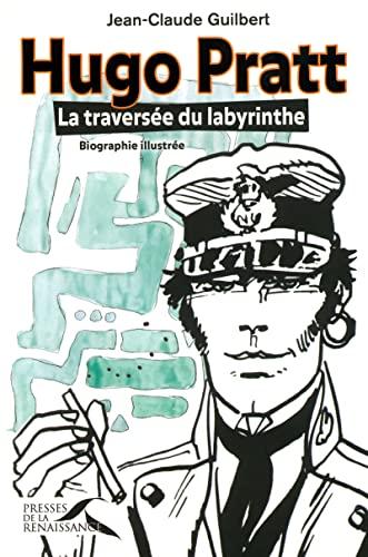 Hugo Pratt : La traversà e du: rinthe. Biographie illustrÃ