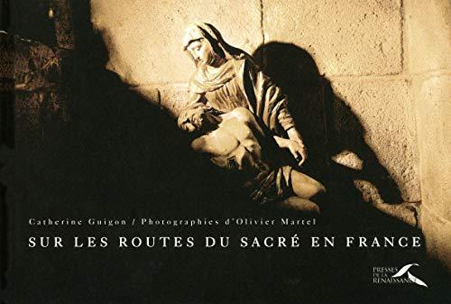Sur les routes du sacré en France (French Edition): Catherine Guigon