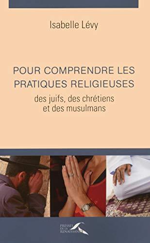 Pour comprendre les pratiques religieuses des juifs, des chretiens et des musulmans (3e é...