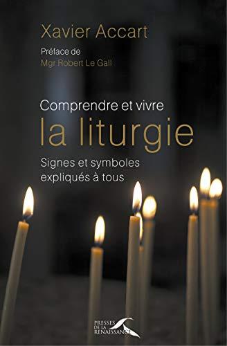 9782750909055: Comprendre et vivre la liturgie : signes et symboles expliqués à tous