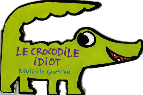 le crocodile idiot (9782751000768) by [???]