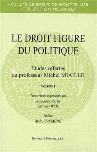9782751800672: Le droit figure du politique : Etudes offertes au professeur Michel Miaille, 2 volumes