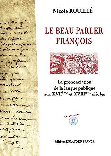 9782752100658: Le beau parler fran�ois : La prononciation de la langue publique aux XVII�me et XVIII�me si�cles (1CD audio)