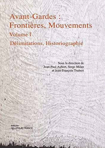 9782752101532: Avant-Gardes : frontières, mouvements : Volume 1, Délimitations, historiographie