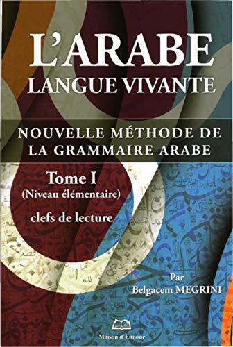 9782752402127: L'arabe langue vivante : Nouvelle méthode de la grammaire arabe Tome 1, Clefs de lecture (niveau élémentaire)